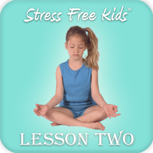 Lesson Two: Belly Breathing to Reduce Stress, Worries, Anger~Increase Relaxation